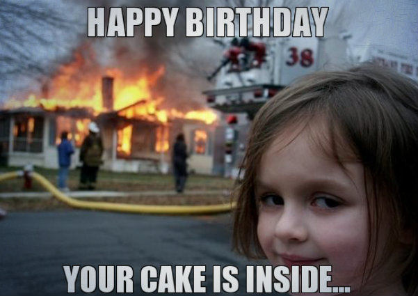 Happy birthday your cake is inside