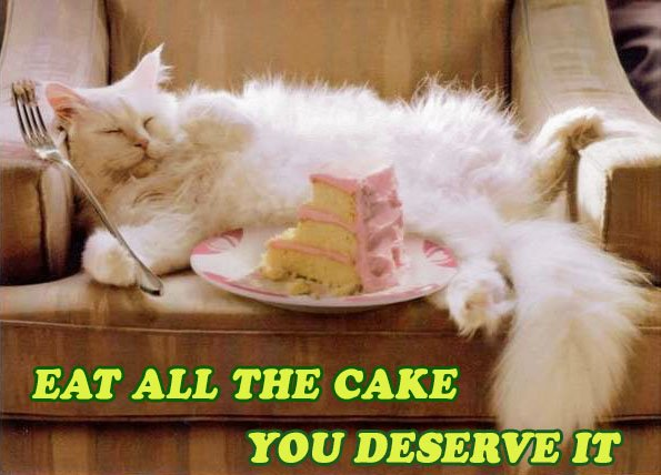 Eat all the cake you deserve it