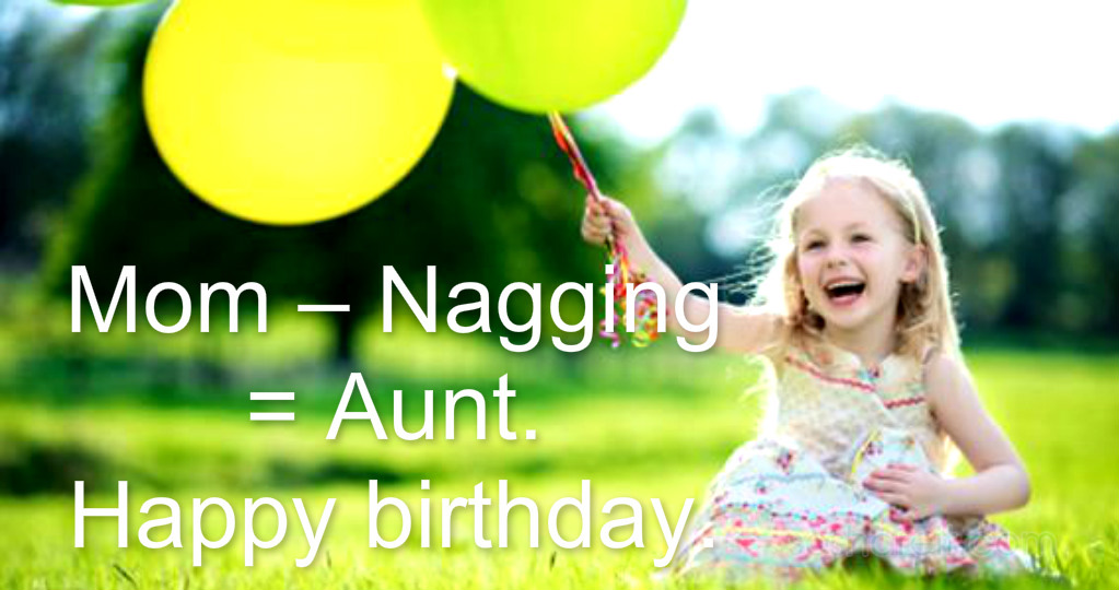 Mom - Nagging = Aunt. Happy birthday