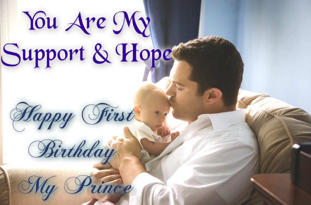 You are my support & Hope. Happy first birthday my Prince