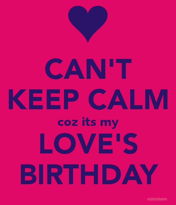 Can not Keep Calm coz its my Love's Birthday